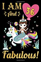I Am 36 And Fabulous!: Mermaid Birthday Gift Notebook For Girls - 36th Birthday Gifts - Notebook Journal To 36 Years Old - 6x9 Unique Diary 120 Blank Lined Pages Beautifully Decorated Inside