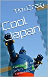 Cool Japan: Case Studies from Japan's Cultural and Creative Industries (English Edition)