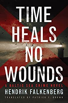 Time Heals No Wounds (A Baltic Sea Crime Novel Book 1) by [Falkenberg, Hendrik]