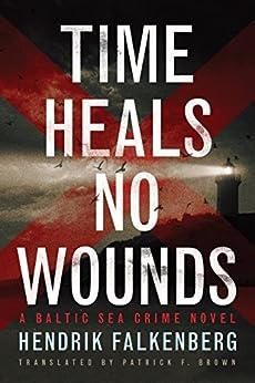 Time Heals No Wounds (A Baltic Sea Crime Novel Book 1) by [Falkenberg, Hendrik]