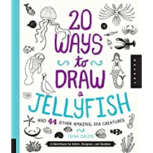 20 Ways to Draw a Jellyfish and 44 Other Amazing Sea Creatures: A Sketchbook for Artists, Designers, and Doodlers