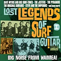 LOST LEGENDS OF SURF GUITAR I - BIG NOISE FROM WAIMEA by Various (2003-02-01)