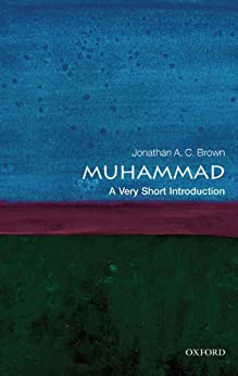 Muhammad: A Very Short Introduction (Very Short Introductions) by [Brown, Jonathan A.C.]