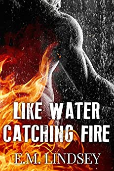 Like Water Catching Fire by [Lindsey, E.M.]