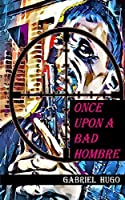 Once Upon A Bad Hombre