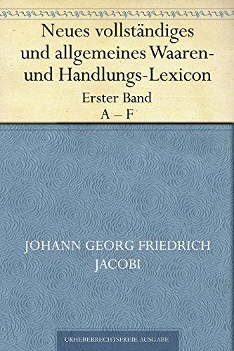 Neues vollständiges und allgemeines Waaren- und Handlungs-Lexicon. Erster Band. A - F.