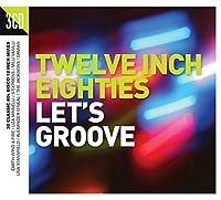 Twelve Inch 80s: Let's Groove