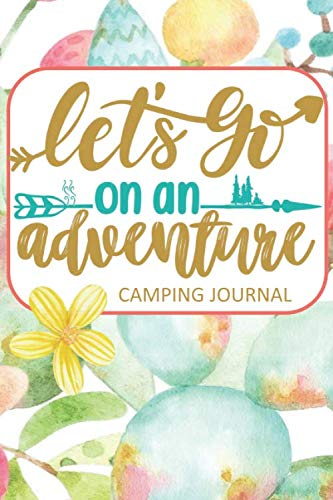 Let's Go on an Adventure Camping Journal: Fun Outdoors Diary for Families Who Love to Camp and Want to Record Their Times Together!