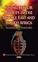 Rising Terror Groups in the Middle East and North Africa (Terrorism, Hot Spots and Conflict-related Issues)