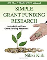 Simple Grant Funding Research: Locating Public and Private Grant Funding Resources (Get Grant Ready)