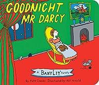 Goodnight Mr. Darcy: A Babylit Parody (BabyLit Books)