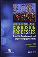 Molecular Modeling of Corrosion Processes: Scientific Development and Engineering Applications (The ECS Series of Texts and Monographs)
