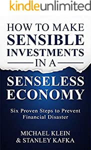 How To Make Sensible Investments in a Senseless Economy: Six Proven Steps to Prevent Financial Disaster (English Edition)