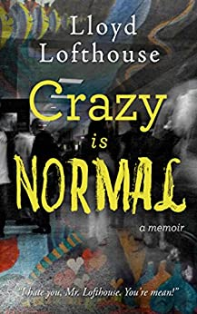 Crazy is Normal: a classroom exposé by [Lofthouse, Lloyd]