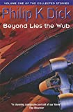 Beyond Lies The Wub: Volume One Of The Collected Stories (Collected Short Stories of Philip K. Dick) 画像