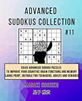 Advanced Sudokus Collection #11: Solve Advanced Sudoku Puzzles To Improve Your Cognitive Brain Functions And Memory (Large Print, Suitable For Teenagers, Adults And Seniors)