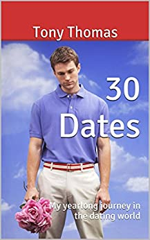 30 Dates: My yearlong journey in the dating world by [Thomas, Tony]