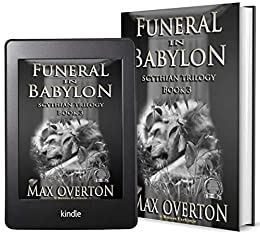 Scythian Trilogy Book 3: Funeral in Babylon by [Overton, Max]