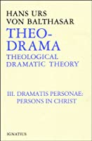 Theo-Drama: Theological Dramatic Theory : The Dramatis Personae : The Person in Christ