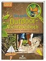 Expedition Natur - Das grosse Outdoor-Abenteuerbuch: Natur entdecken, erforschen und erleben