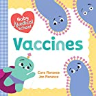 Baby Medical School: Vaccines: Learn about the Science of Immunity and How Vaccines Keep Us Healthy! (A Human Body Book for K