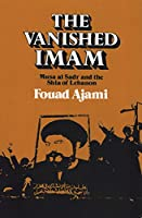 The Vanished Imam: Musa Al Sadr and the Shia of Lebanon