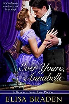 Ever Yours, Annabelle: A Rescued from Ruin Prequel by [Braden, Elisa]