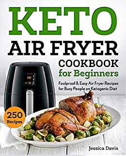 Keto Air Fryer Cookbook for Beginners: Foolproof & Easy Air Fryer Recipes for Busy People on Ketogenic Diet (keto cookbook) by [Davis, Jessica]