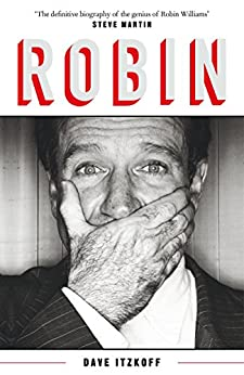 Robin: The Definitive Biography of Robin Williams by [Itzkoff, Dave]