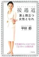 接遇道 凛と際立つ女性となれ: 不思議なくらい心をつかむ「気づかい」の教科書
