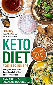 Keto Diet for Beginners: 30-Day Keto Meal Plan for Rapid Weight Loss. Ketogenic Meal Prep Cookbook Full of Easy to Follow Recipes! Lose up to 20 Pounds in 30 Days! by [Crenn, Amy, Rodriguez, Suzanne]