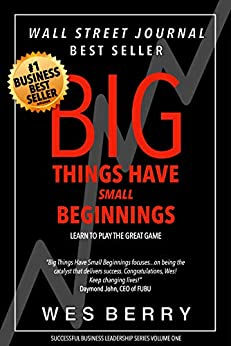 Big Things Have Small Beginnings: Learn to Play the Great Game (Successful Leadership Series Book 1) by [Berry, Wes]