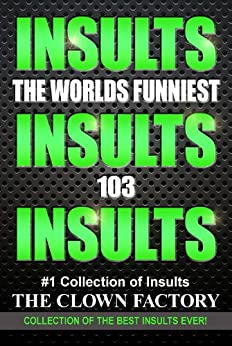 INSULTS - The Best Insults Ever - Win at any verbal argument! by [THE CLOWN FACTORY]