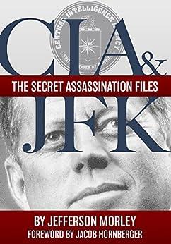 CIA & JFK: The Secret Assassination Files by [Morley, Jefferson]