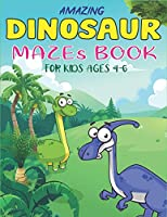 AMAZING DINOSAUR MAZES BOOK FOR KIDS AGES 4-6: Dinosaur Mazes Activity Book For Kids Ages, Parents with Enjoy & Fun, Relaxing, Inspiration and challenge your kids... | Unique Kids gifts