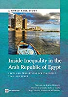 Inside Inequality in the Arab Republic of Egypt: Facts and Perceptions Across People, Time, and Space (World Bank Studies)