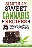 Sinfully Sweet Cannabis Recipes: 75 Yummy Easy to Make Desserts- How to Make Cannabis Milk, How to Make Cannabis Corn Syrup (English Edition)
