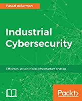 Industrial Cybersecurity: Efficiently secure critical infrastructure systems