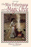 The Miss Fotheringays and the Magic Circle (The Miss Fotheringays Investigate)