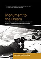 Monument to the Dream: The building of the Jefferson National Expansion Memorial - By Four-Time Academy Award Winner