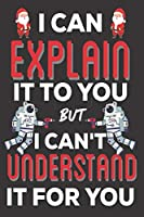 I Can Explain It To You But I can't Understand It for You: Aerospace Engineering Gifts: Cute Blank lined Notebook Journal to Write in for Engineers and Engineering Students (Christmas Gifts)