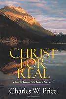 Christ for Real: How to Grow into God's Likeness