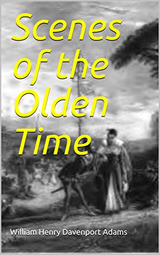 Scenes of the Olden Time: by the Author of 'Records of Noble Lives' (English Edition)