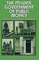 The Private Government of Public Money: Community and Policy inside British Politics by Hugh Heclo Aaron Wildavsky(1981-10-01)
