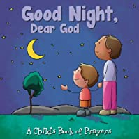 Good Night, Dear God (A Child's Book of Prayers)