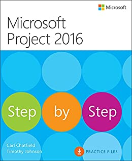Microsoft Project 2016 Step by Step: MS Project 2016 Step _p1 by [Chatfield, Carl, Johnson, Timothy]