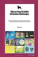 Tibetan Pug 20 Selfie Milestone Challenges: Tibetan Pug Milestones for Memorable Moments, Socialization, Indoor & Outdoor Fun, Training Volume 4