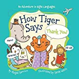 How Tiger Says Thank You!: And Adventure in Eight Languages (Little Traveler)