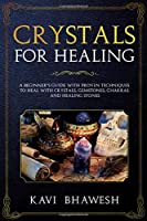 Crystals for healing: A beginner's guide with proven techniques to heal with crystals, Gemstones, chakras and Healing Stones