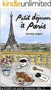 Petit déjeuner à Paris: A Story in Easy French with Translation, Vol. 1 (Belles histoires à Paris) (French Edition)